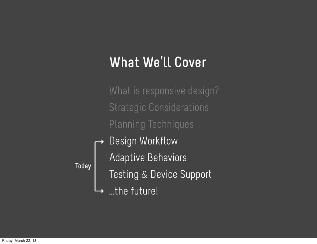 What We'll Cover What is responsive design? Str...
