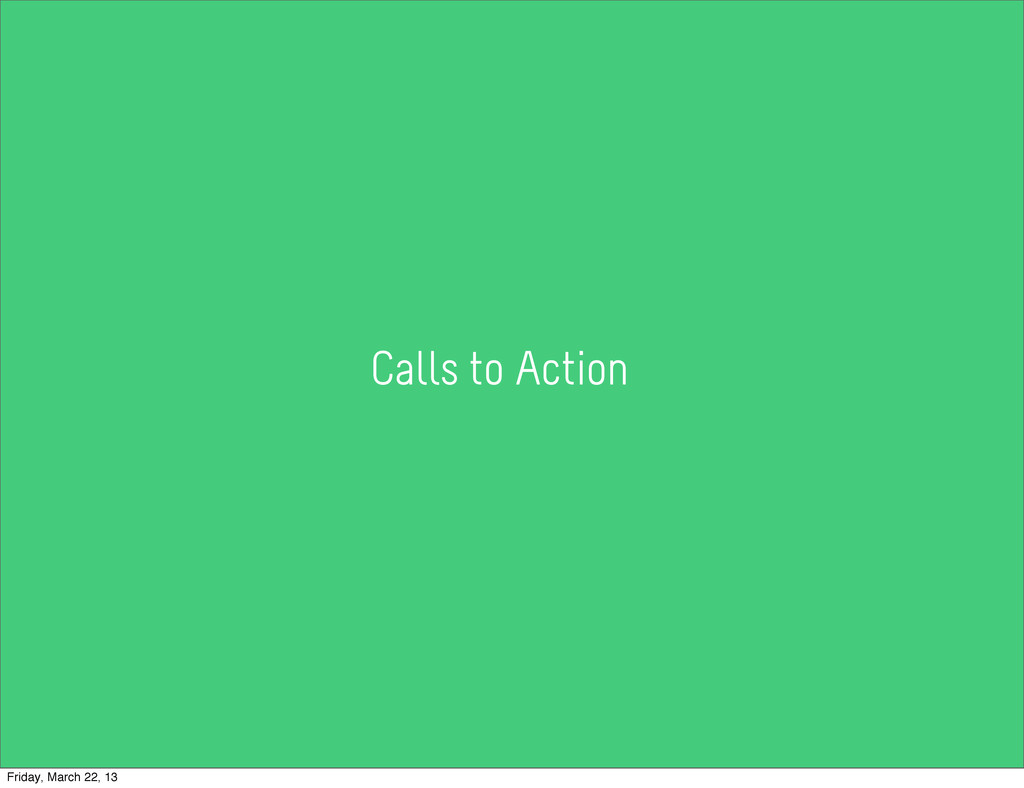 Calls to Action Friday, March 22, 13