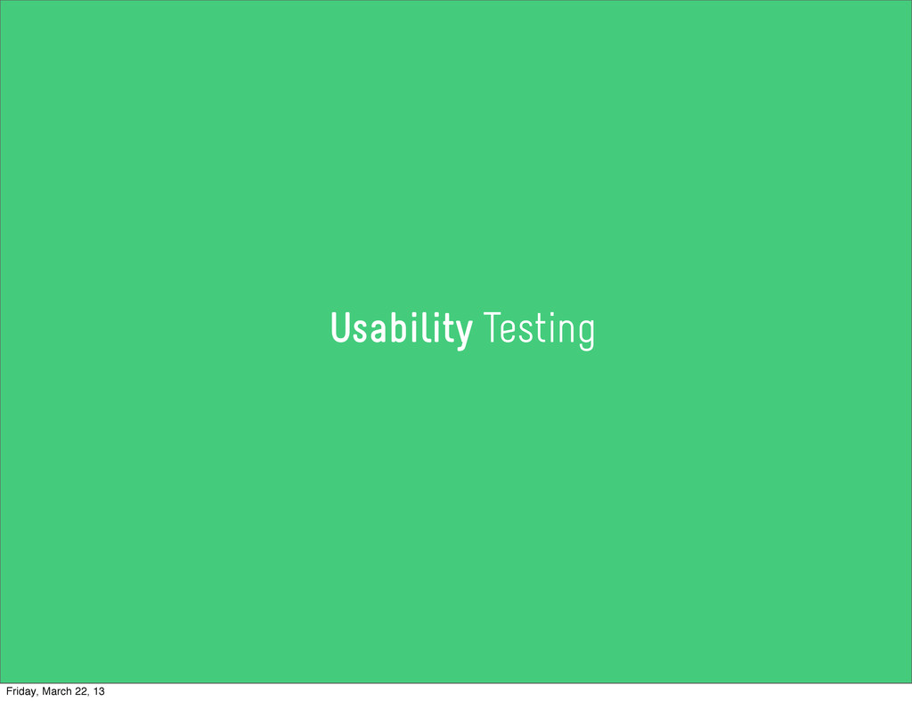 Usability Testing Friday, March 22, 13