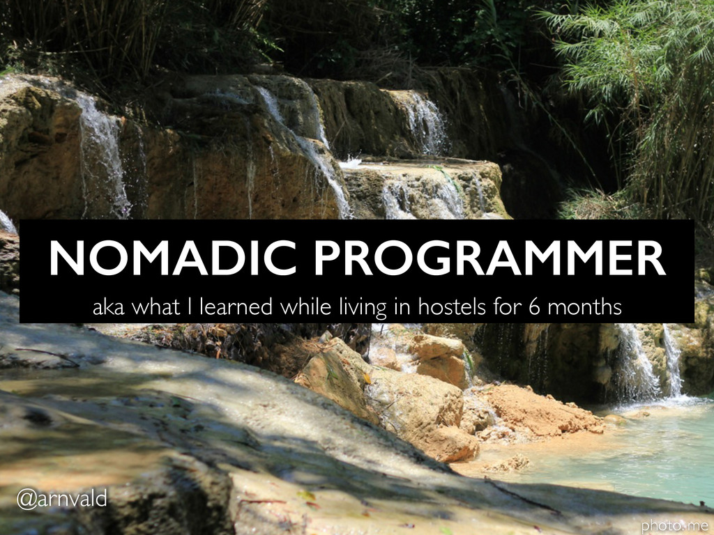 NOMADIC PROGRAMMER aka what I learned while liv...