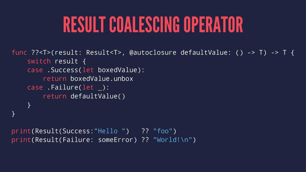 RESULT COALESCING OPERATOR func ??<T>(result: R...