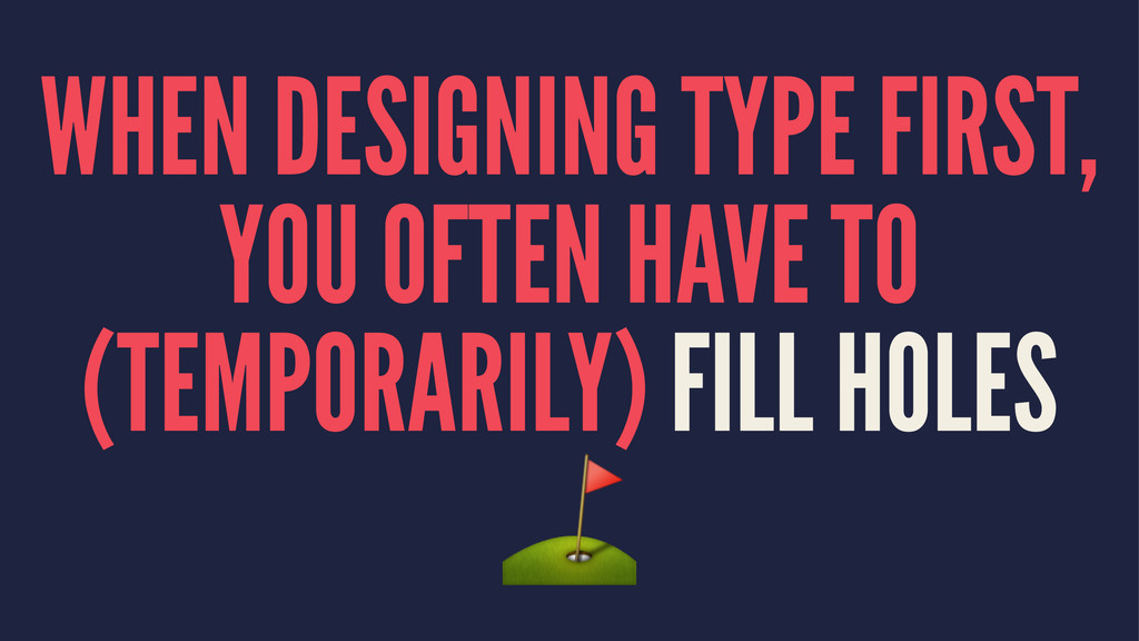 WHEN DESIGNING TYPE FIRST, YOU OFTEN HAVE TO (T...