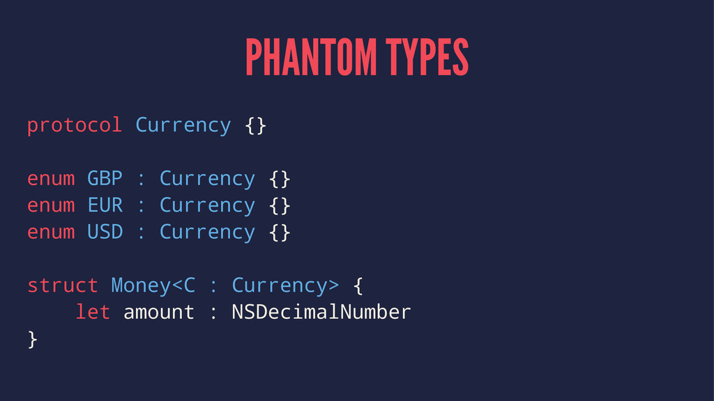 PHANTOM TYPES protocol Currency {} enum GBP : C...