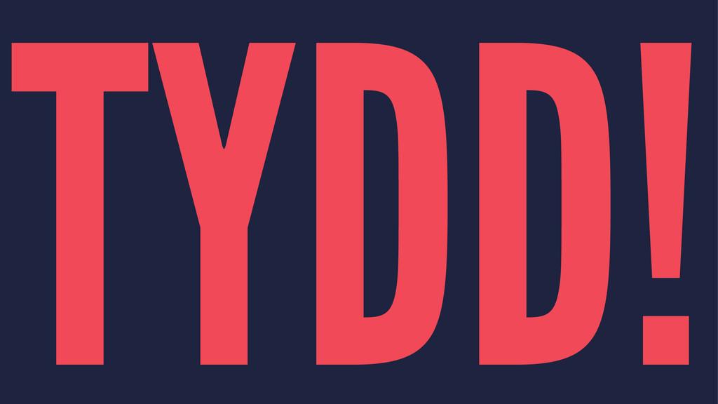 TYDD!