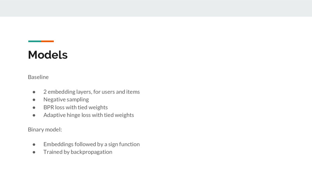 Models Baseline ● 2 embedding layers, for users...