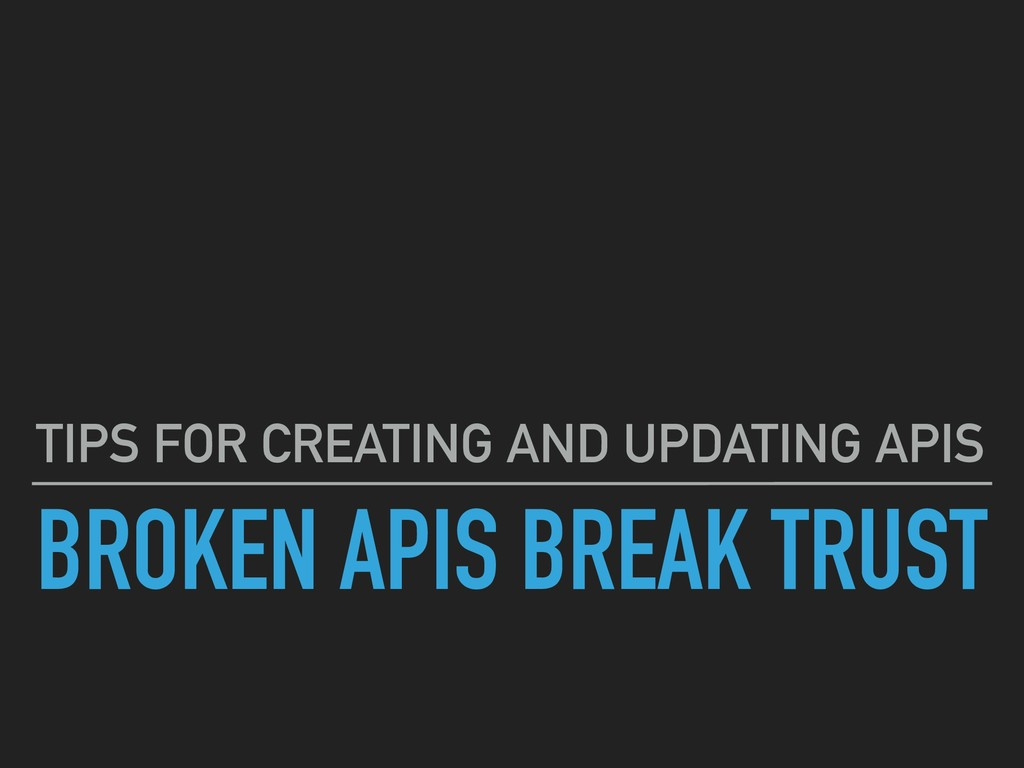 BROKEN APIS BREAK TRUST TIPS FOR CREATING AND U...