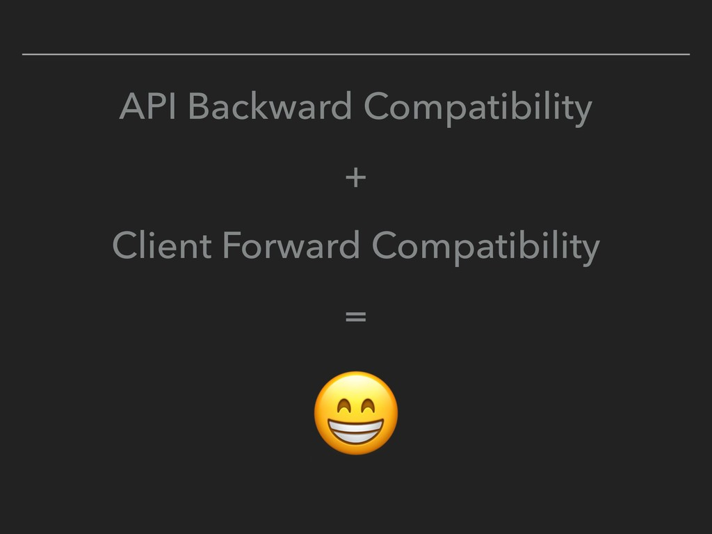 API Backward Compatibility + Client Forward Com...