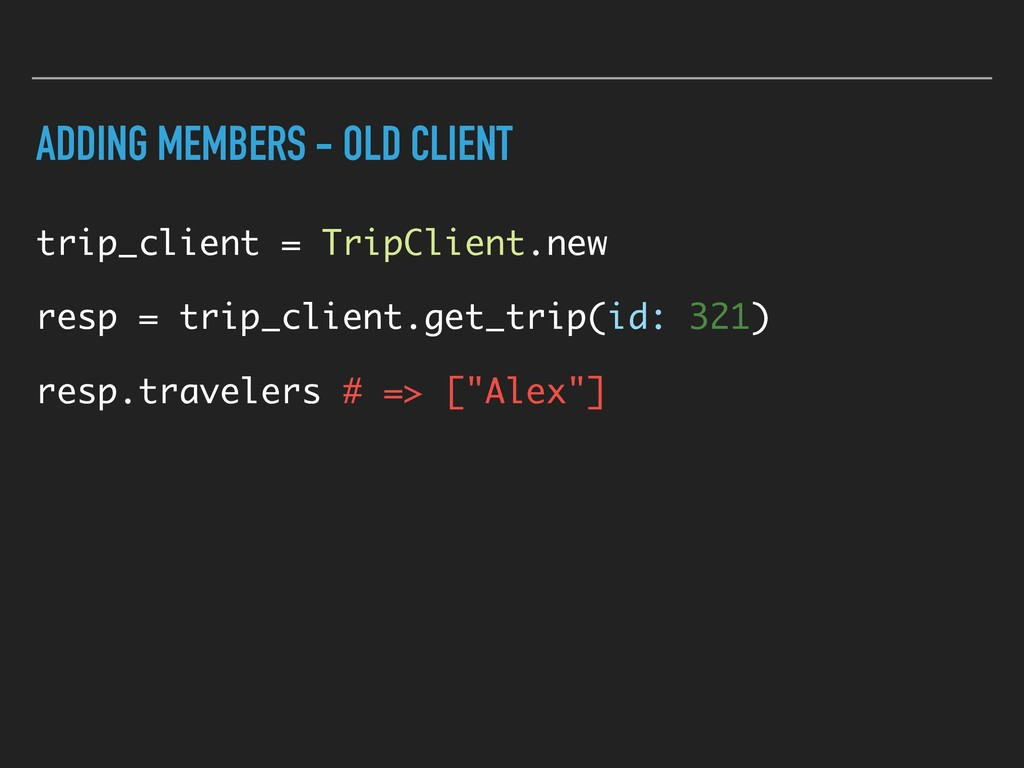 ADDING MEMBERS - OLD CLIENT trip_client = TripC...