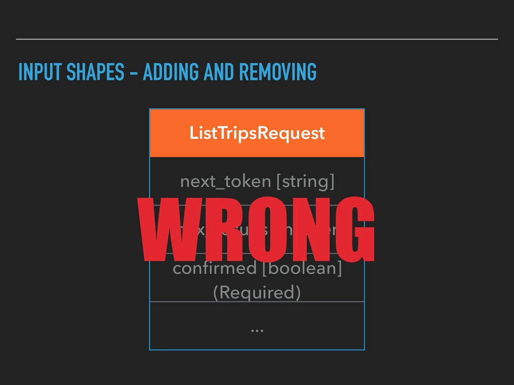 INPUT SHAPES - ADDING AND REMOVING ListTripsReq...
