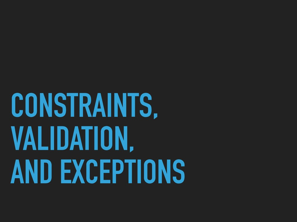 CONSTRAINTS, VALIDATION, AND EXCEPTIONS