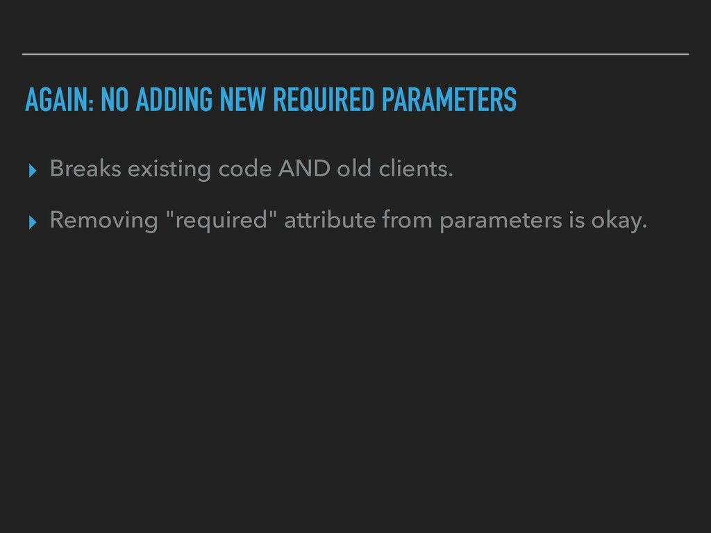 AGAIN: NO ADDING NEW REQUIRED PARAMETERS ▸ Brea...