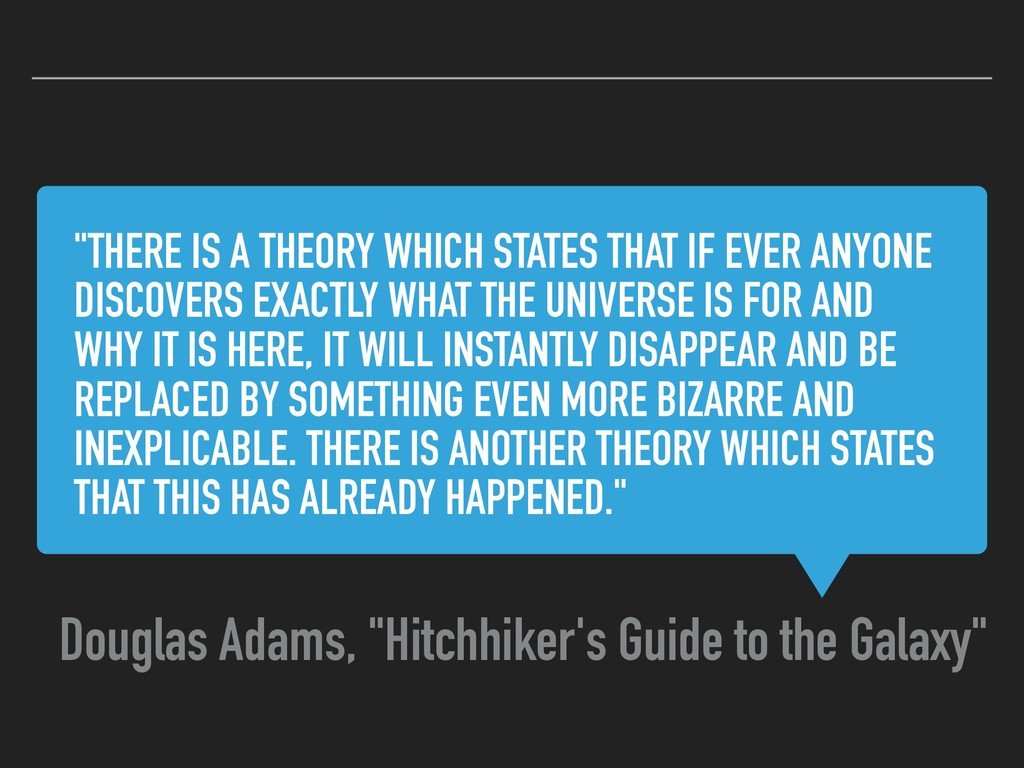 """THERE IS A THEORY WHICH STATES THAT IF EVER AN..."
