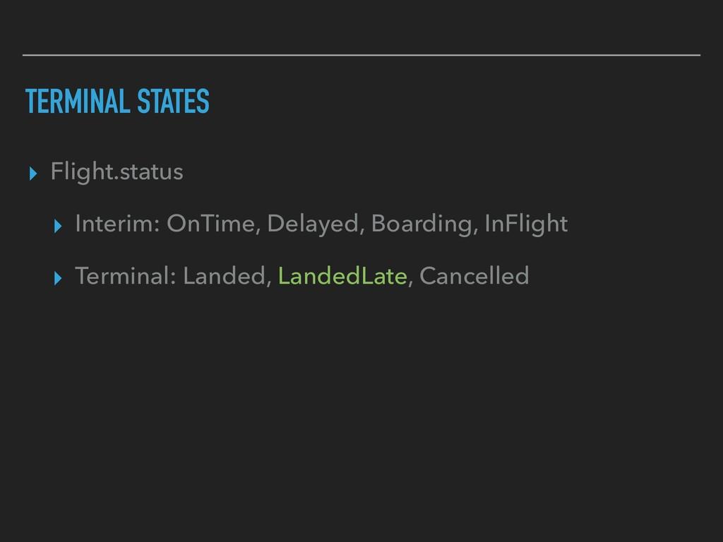 TERMINAL STATES ▸ Flight.status ▸ Interim: OnTi...