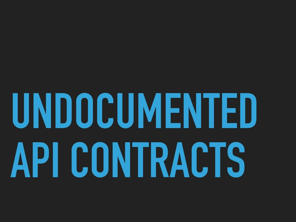 UNDOCUMENTED API CONTRACTS