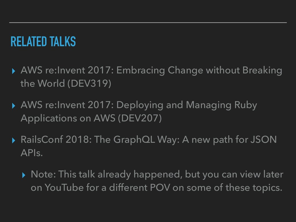 RELATED TALKS ▸ AWS re:Invent 2017: Embracing C...