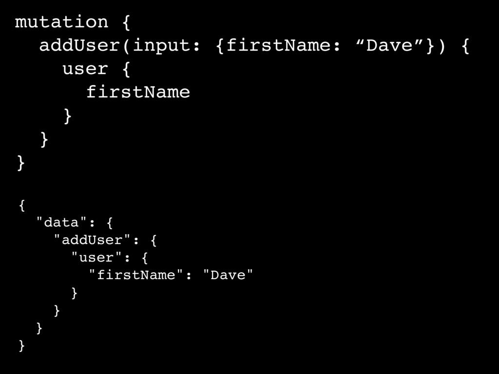 "mutation { addUser(input: {firstName: ""Dave""}) ..."
