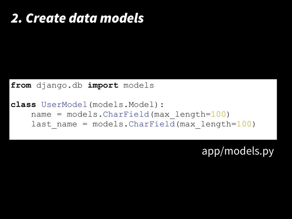 print 'hello world!' 2. Create data models from...