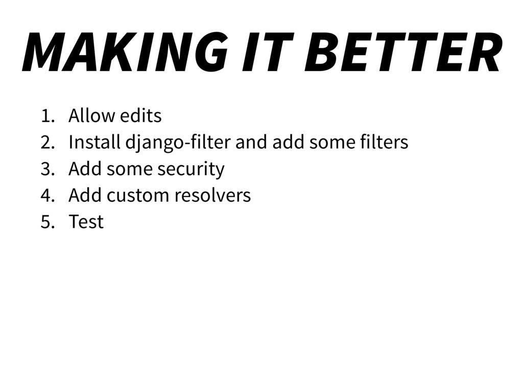 MAKING IT BETTER 1. Allow edits 2. Install djan...