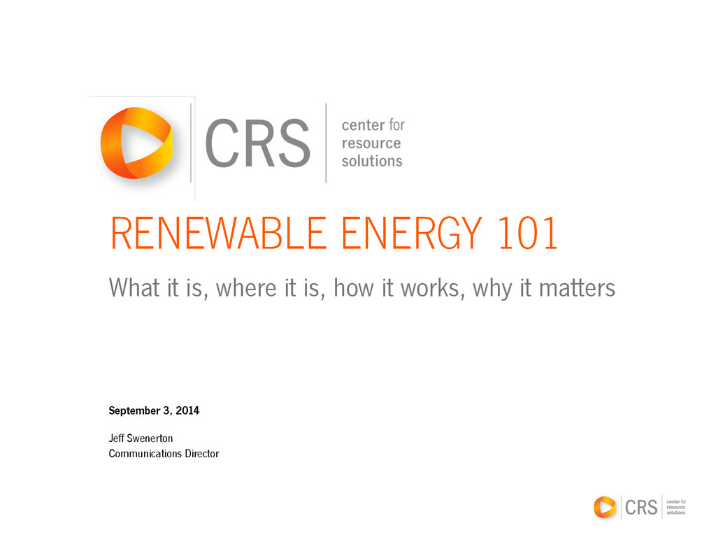 RENEWABLE ENERGY 101 What it is, where it is, h...