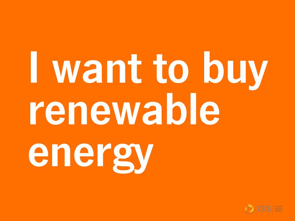 I want to buy renewable energy