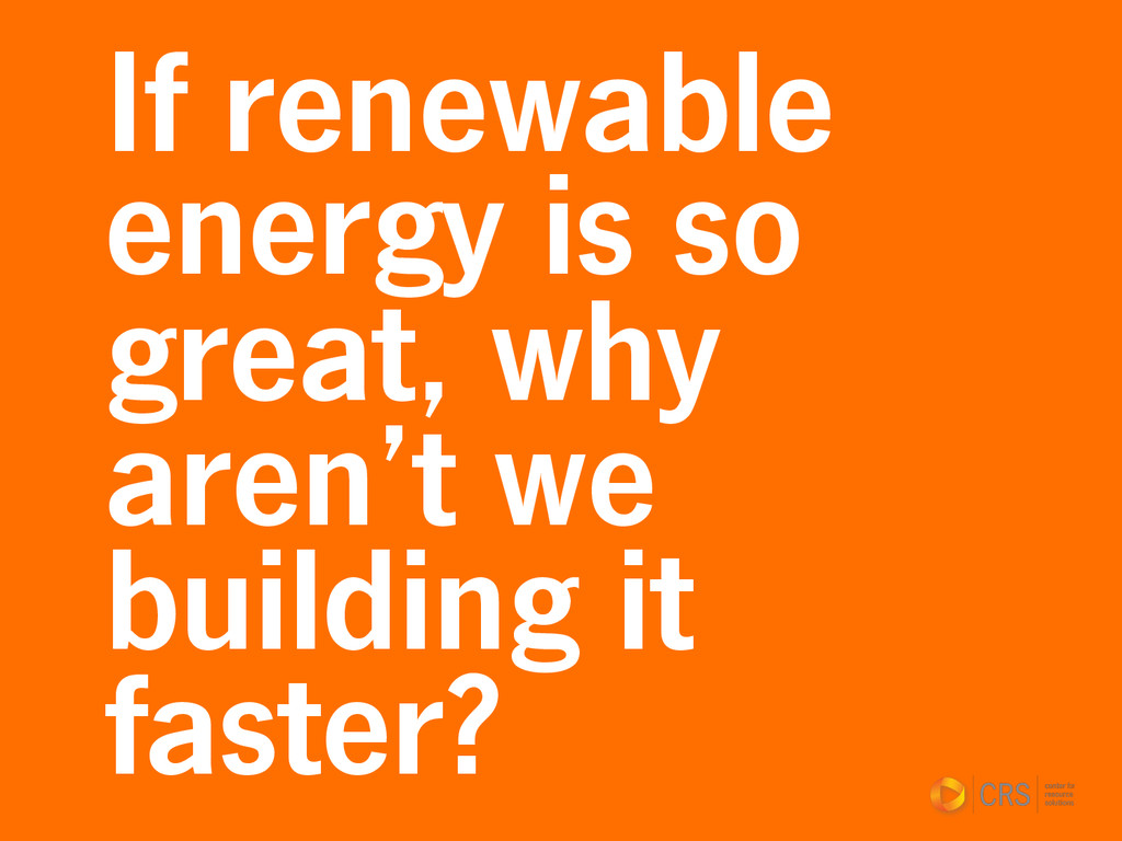 If renewable energy is so great, why aren't we ...