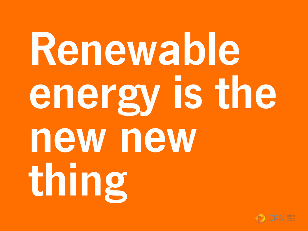 Renewable energy is the new new thing