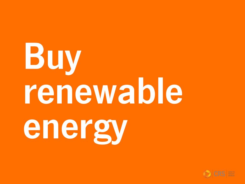 Buy renewable energy