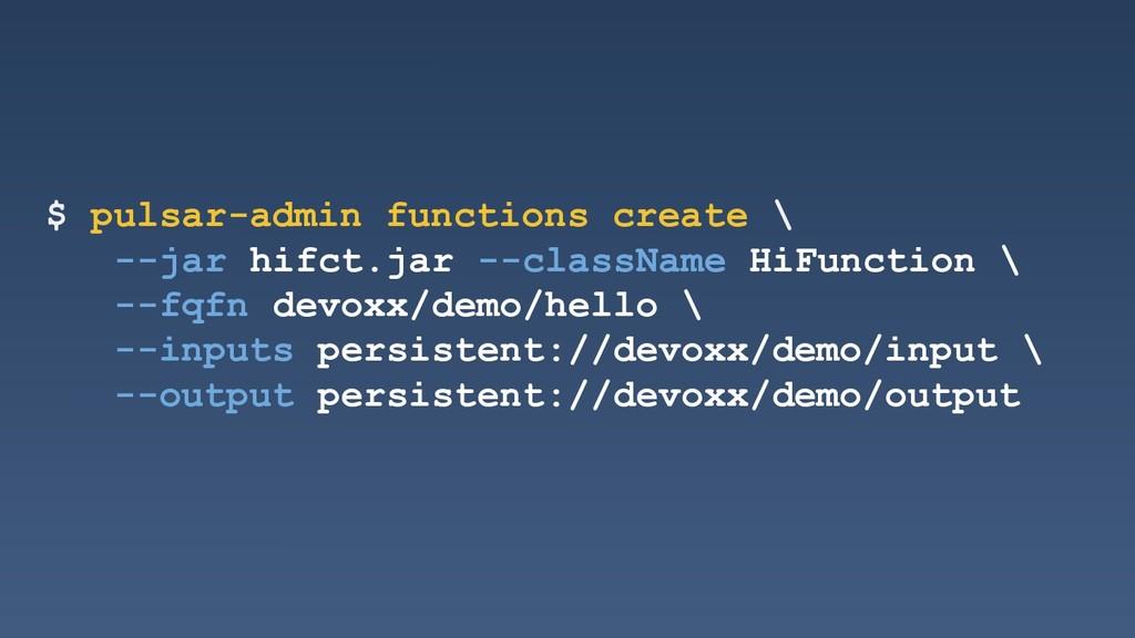 $ pulsar-admin functions create \ --jar hifct.j...