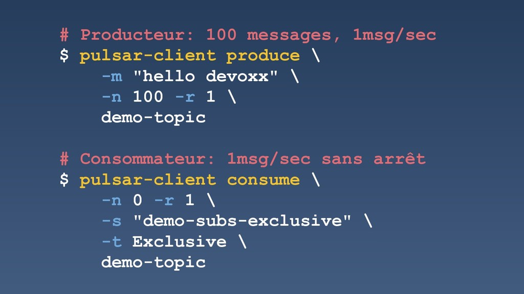 # Producteur: 100 messages, 1msg/sec $ pulsar-c...
