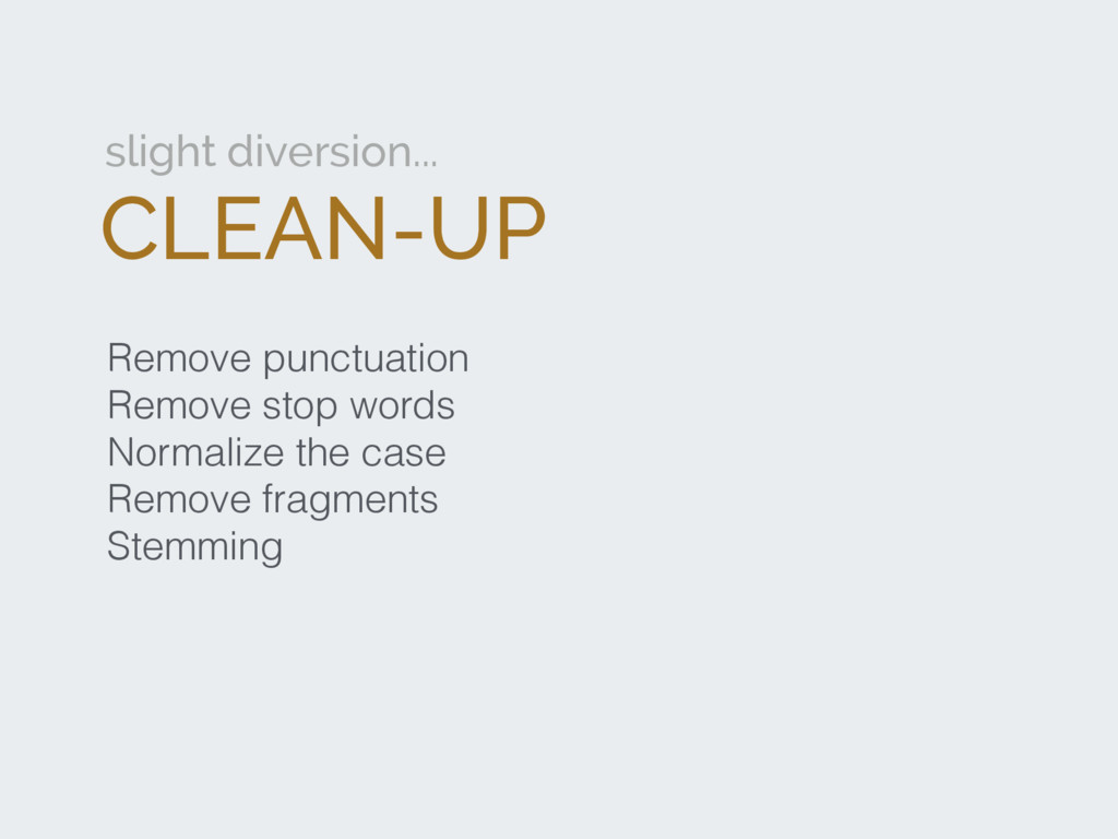 Remove punctuation Remove stop words Normalize ...