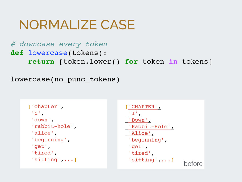 NORMALIZE CASE # downcase every token def lower...