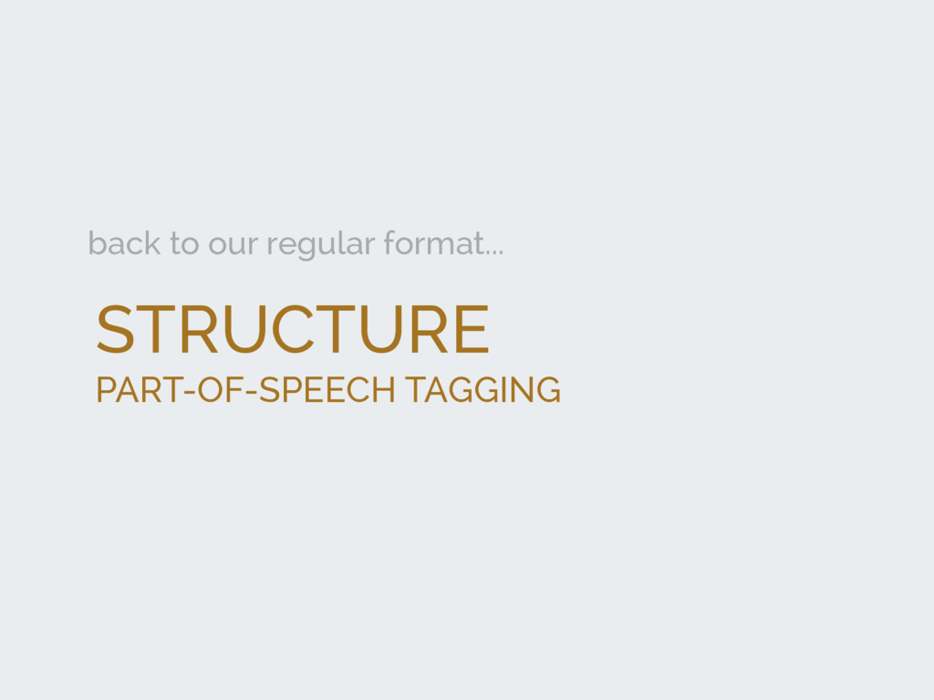 STRUCTURE PART-OF-SPEECH TAGGING back to our re...