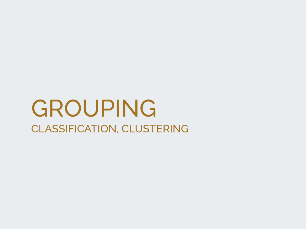 GROUPING CLASSIFICATION, CLUSTERING