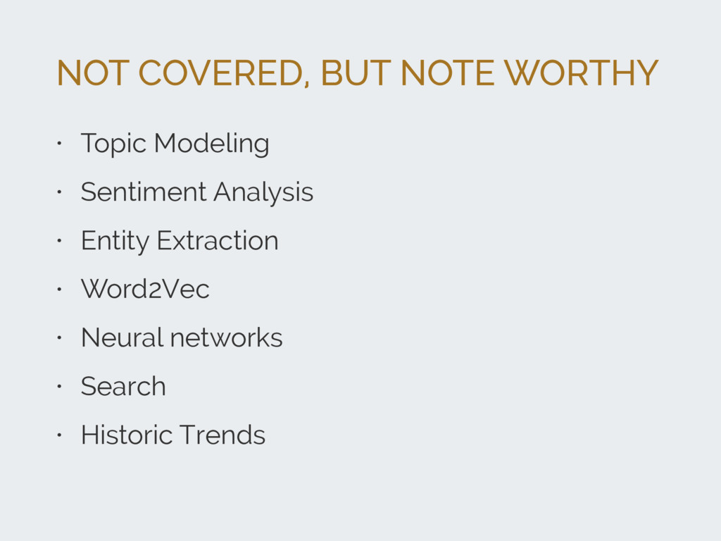 NOT COVERED, BUT NOTE WORTHY • Topic Modeling •...