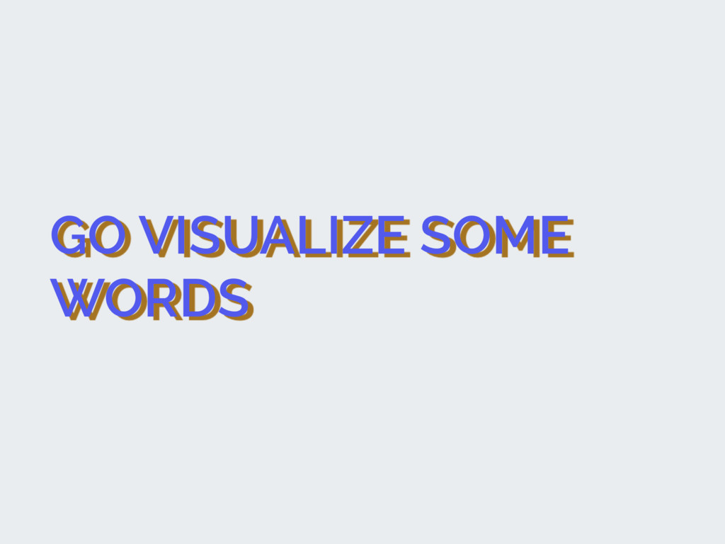 GO VISUALIZE SOME WORDS