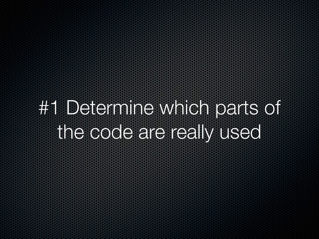 #1 Determine which parts of the code are really...