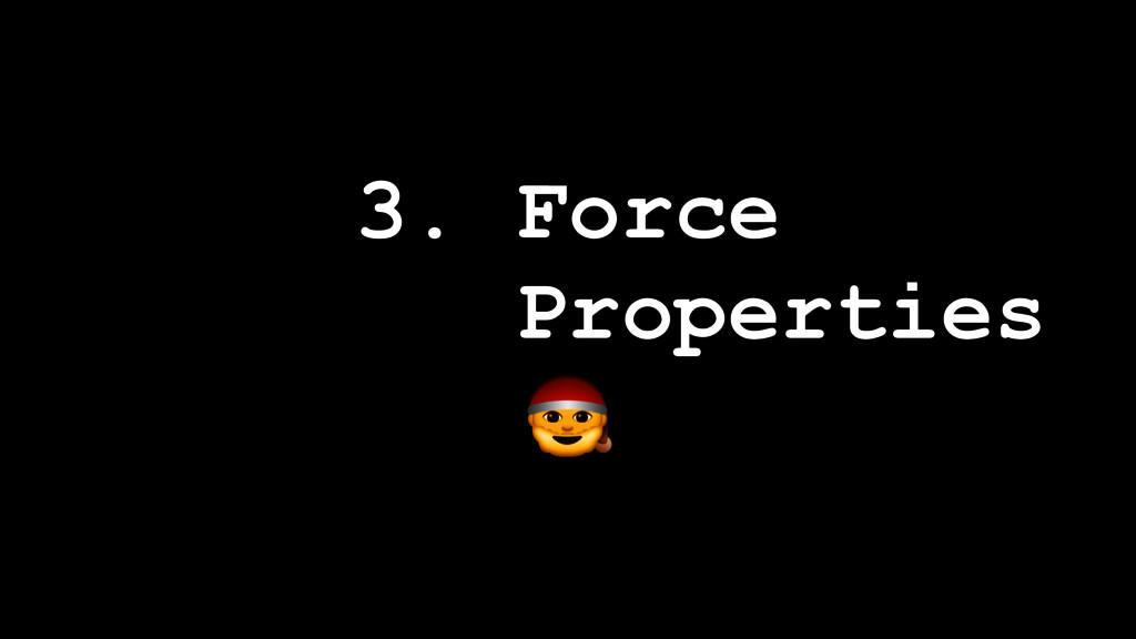 3. Force Properties !