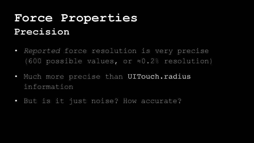 Force Properties Precision • Reported force res...
