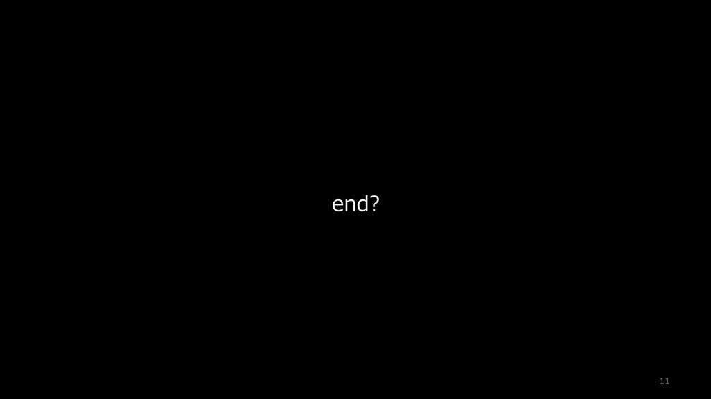 end? 11