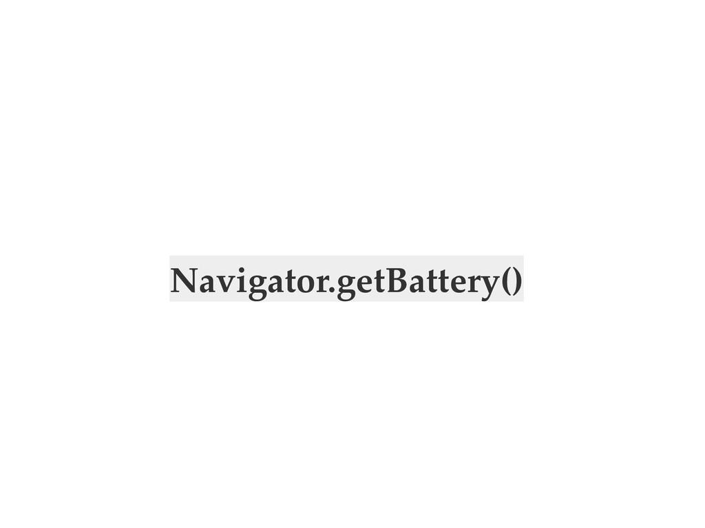 Navigator.getBattery()