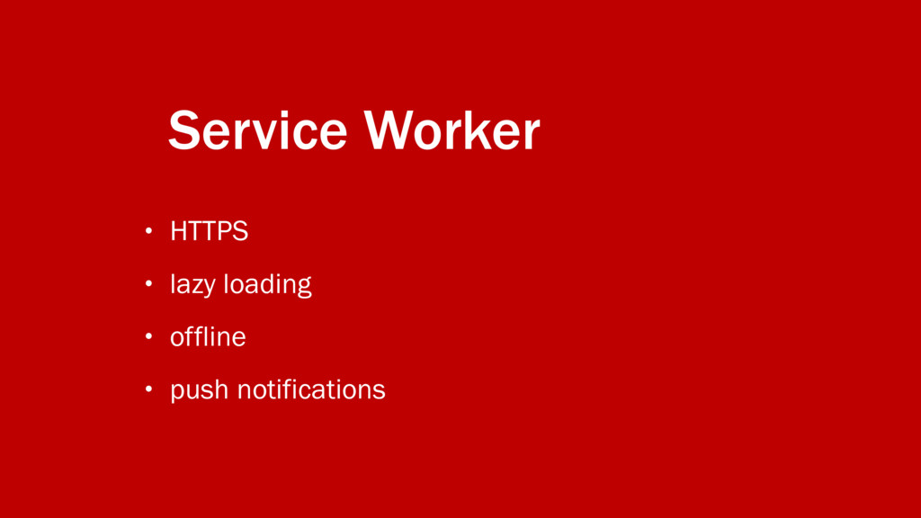 Service Worker • HTTPS • lazy loading • offline...