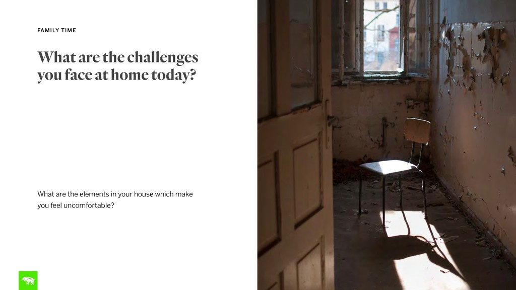 What are the challenges you face at home today?...