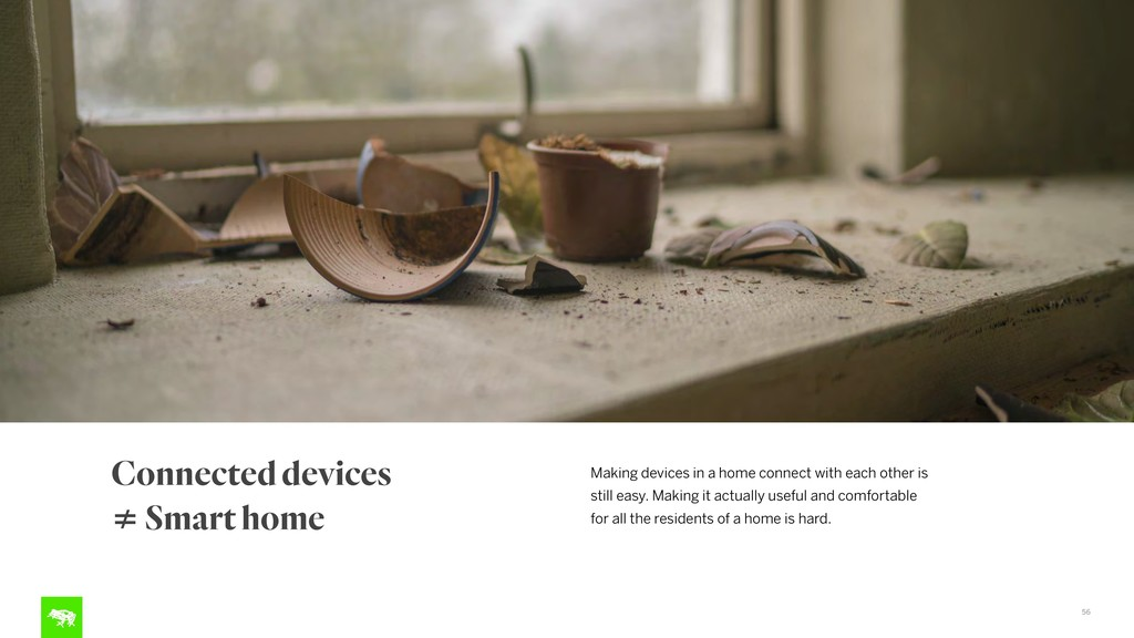 56 Connected devices ≠ Smart home Making device...