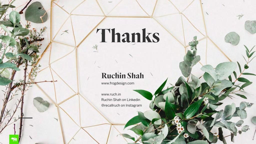 Thanks Ruchin Shah www.frogdesign.com www.ruch....