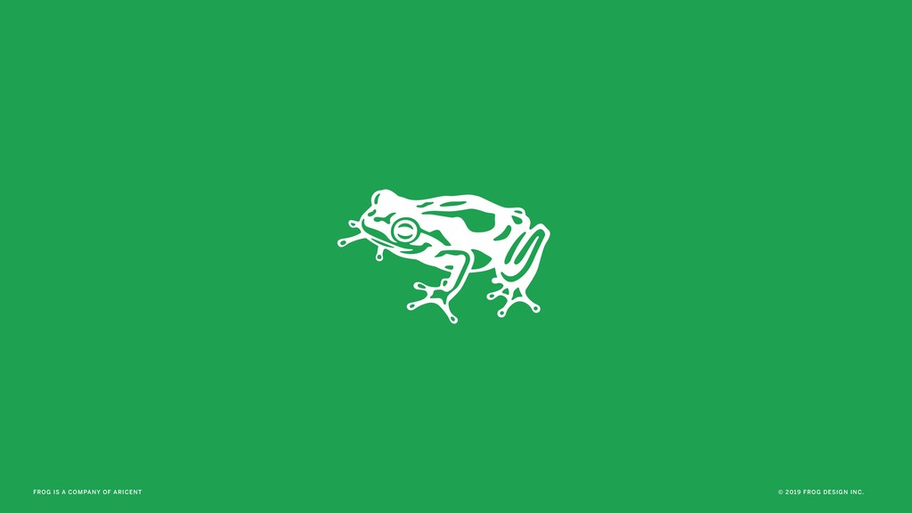 FROG IS A COMPANY OF ARICENT © 2019 FROG DESIGN...