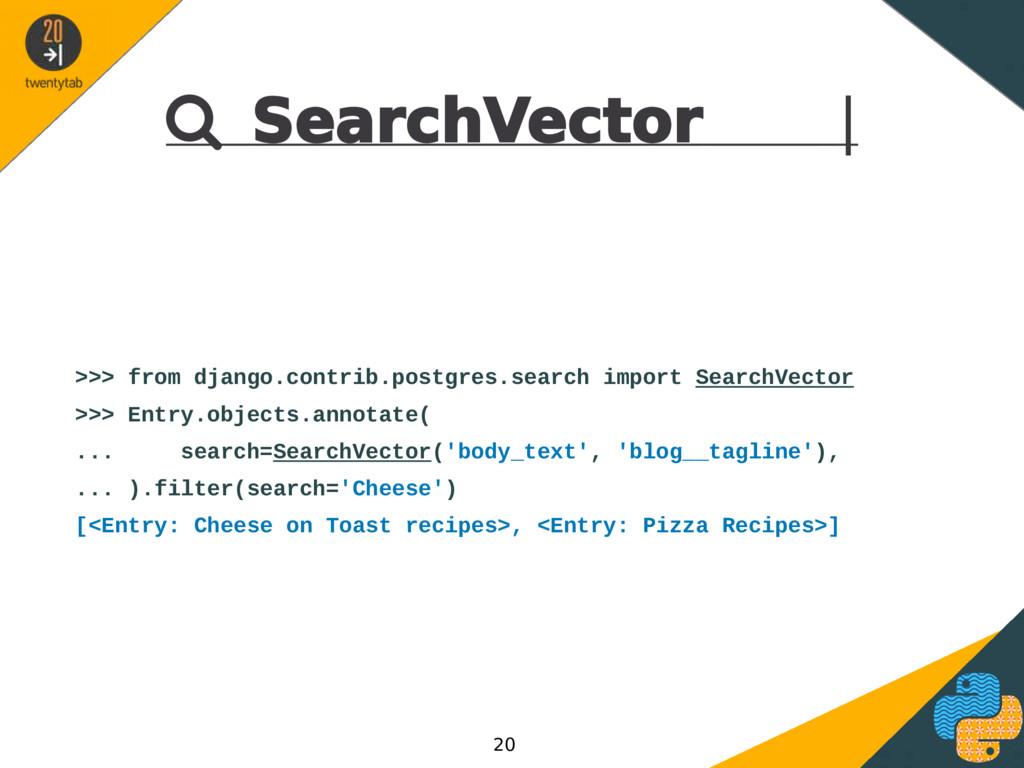  SearchVector | >>> from django.contrib.postgr...