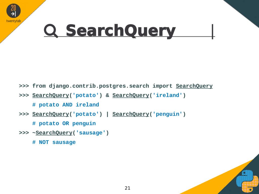  SearchQuery | >>> from django.contrib.postgre...