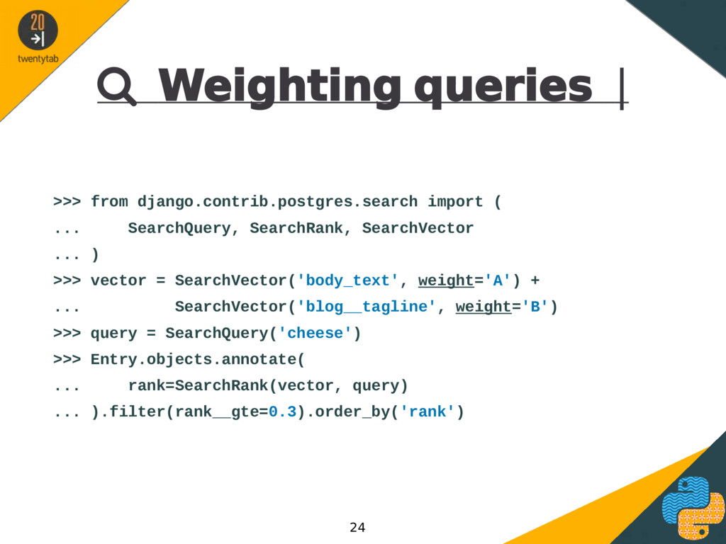  Weighting queries | >>> from django.contrib.p...