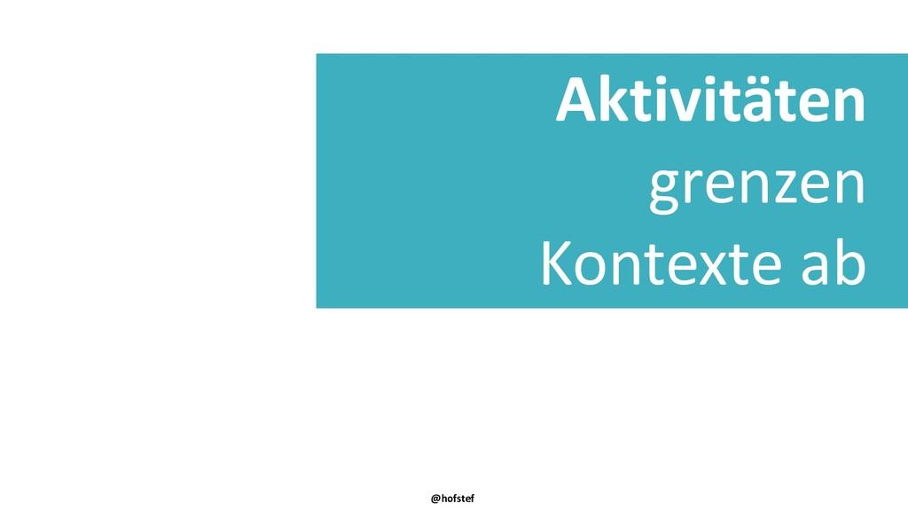 @hofstef Aktivitäten grenzen Kontexte ab