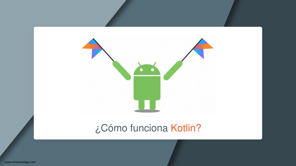 ¿Cómo funciona Kotlin?